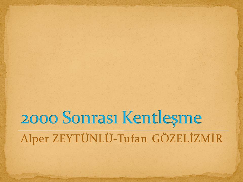 2000 Sonrası Kentleşme Alper ZEYTÜNLÜ-Tufan GÖZELİZMİR