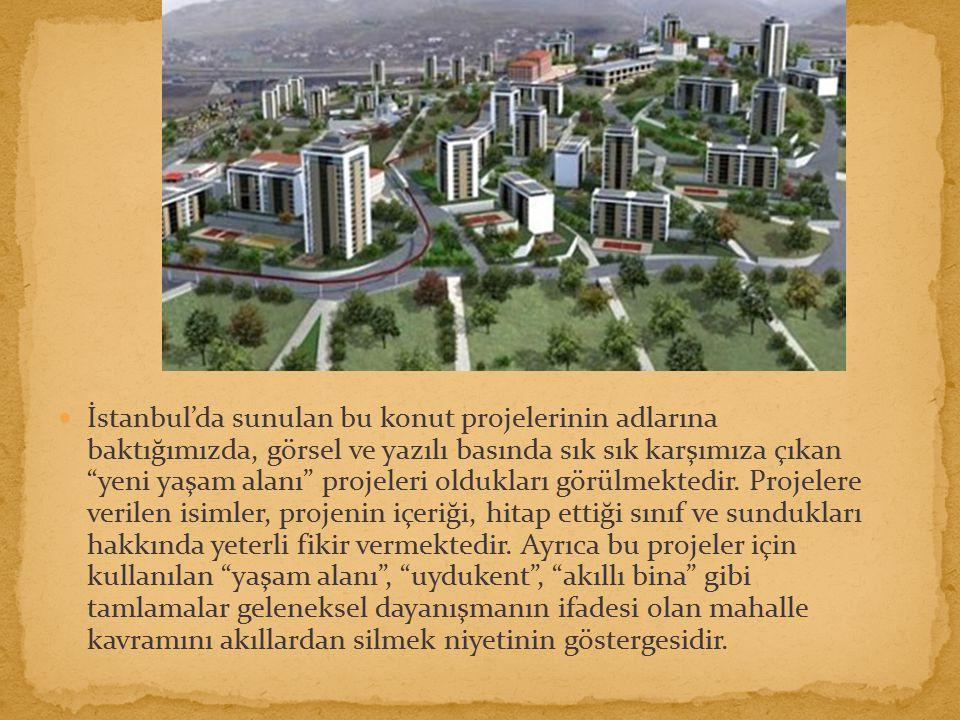 İstanbul'da sunulan bu konut projelerinin adlarına baktığımızda, görsel ve yazılı basında sık sık karşımıza çıkan yeni yaşam alanı projeleri oldukları görülmektedir.