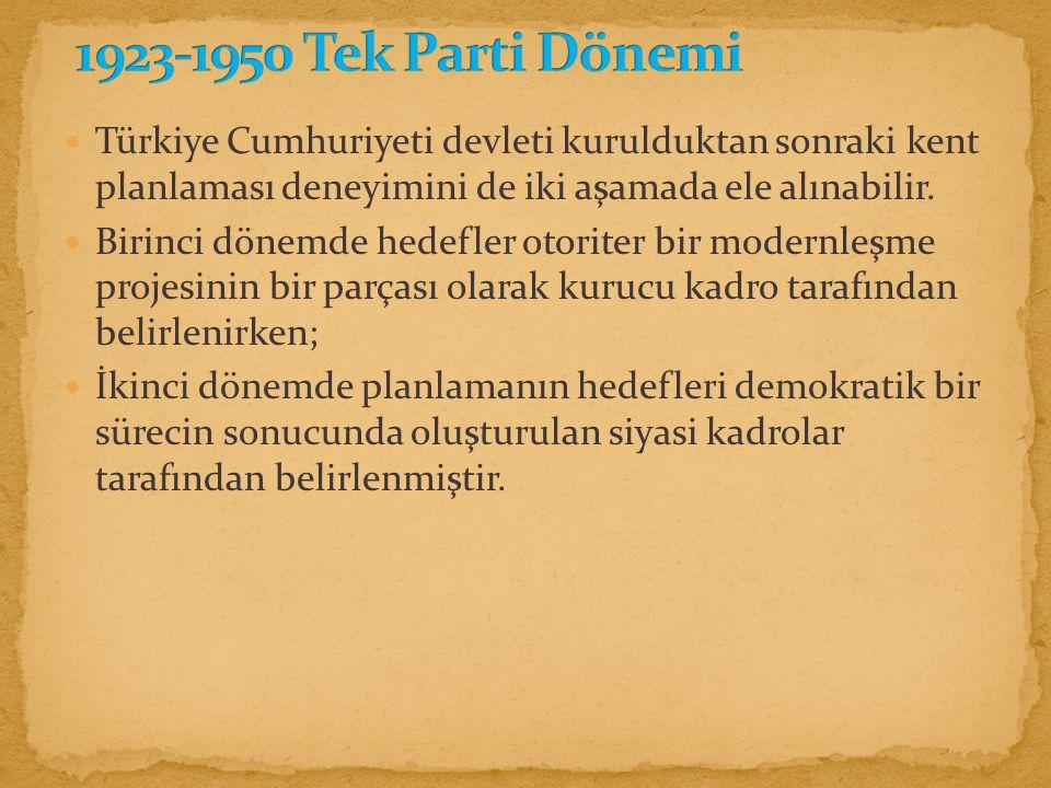 1923-1950 Tek Parti Dönemi Türkiye Cumhuriyeti devleti kurulduktan sonraki kent planlaması deneyimini de iki aşamada ele alınabilir.
