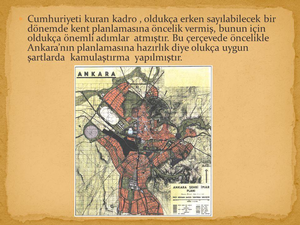 Cumhuriyeti kuran kadro , oldukça erken sayılabilecek bir dönemde kent planlamasına öncelik vermiş, bunun için oldukça önemli adımlar atmıştır.