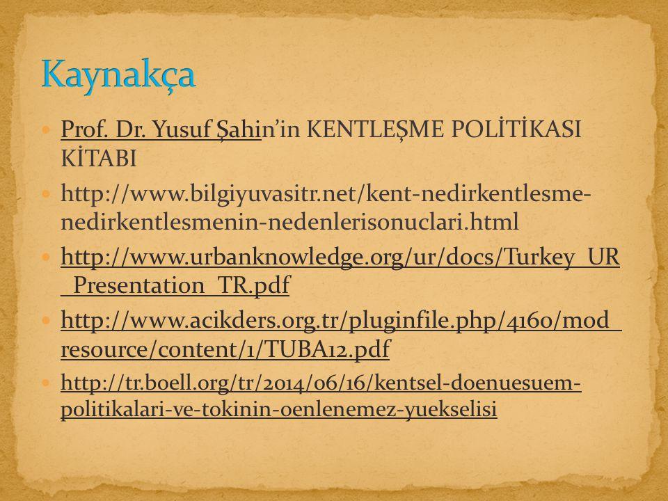 Kaynakça Prof. Dr. Yusuf Şahin'in KENTLEŞME POLİTİKASI KİTABI