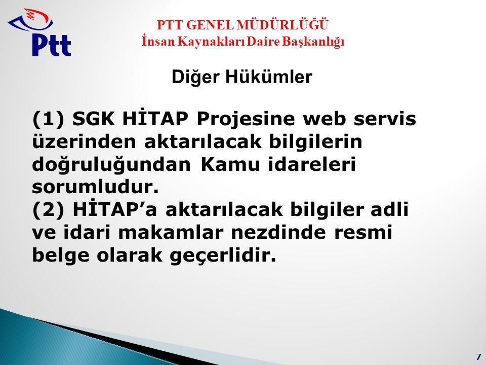 Diğer Hükümler (1) SGK HİTAP Projesine web servis üzerinden aktarılacak bilgilerin doğruluğundan Kamu idareleri sorumludur.
