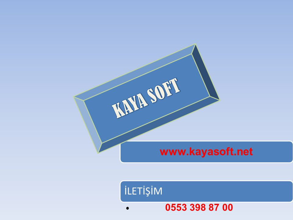 KAYA SOFT www.kayasoft.net İLETİŞİM 0553 398 87 00