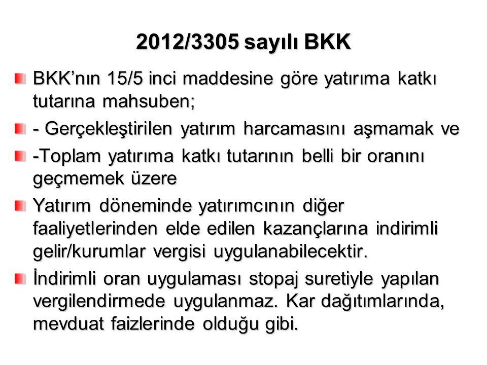 2012/3305 sayılı BKK BKK'nın 15/5 inci maddesine göre yatırıma katkı tutarına mahsuben; - Gerçekleştirilen yatırım harcamasını aşmamak ve.