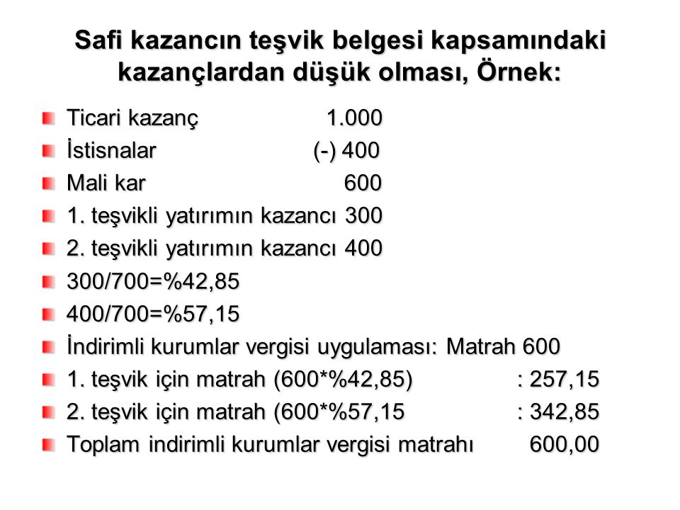 Safi kazancın teşvik belgesi kapsamındaki kazançlardan düşük olması, Örnek:
