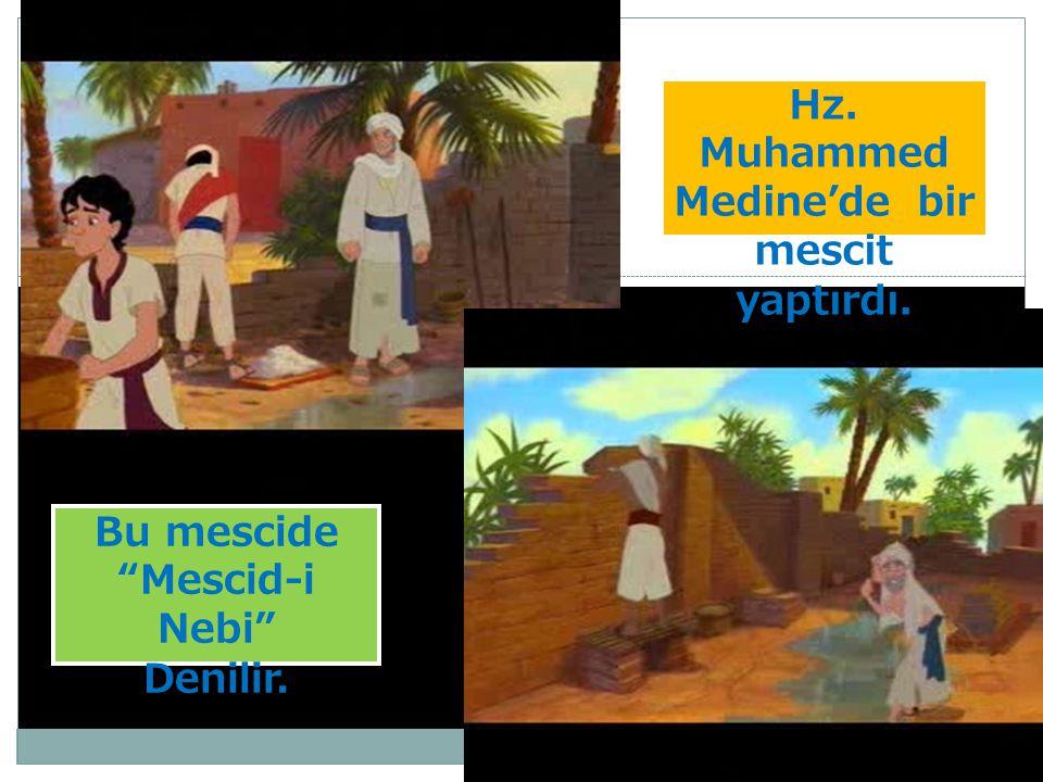 Hz. Muhammed Medine'de bir mescit yaptırdı. Bu mescide Mescid-i Nebi
