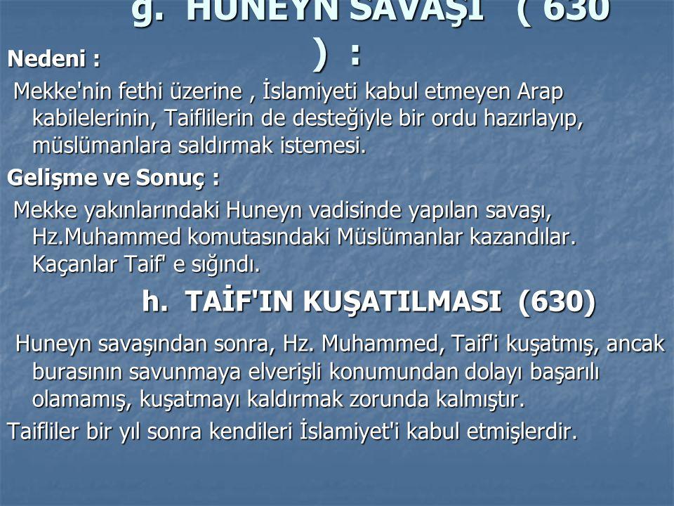 g. HUNEYN SAVAŞI ( 630 ) : h. TAİF IN KUŞATILMASI (630)
