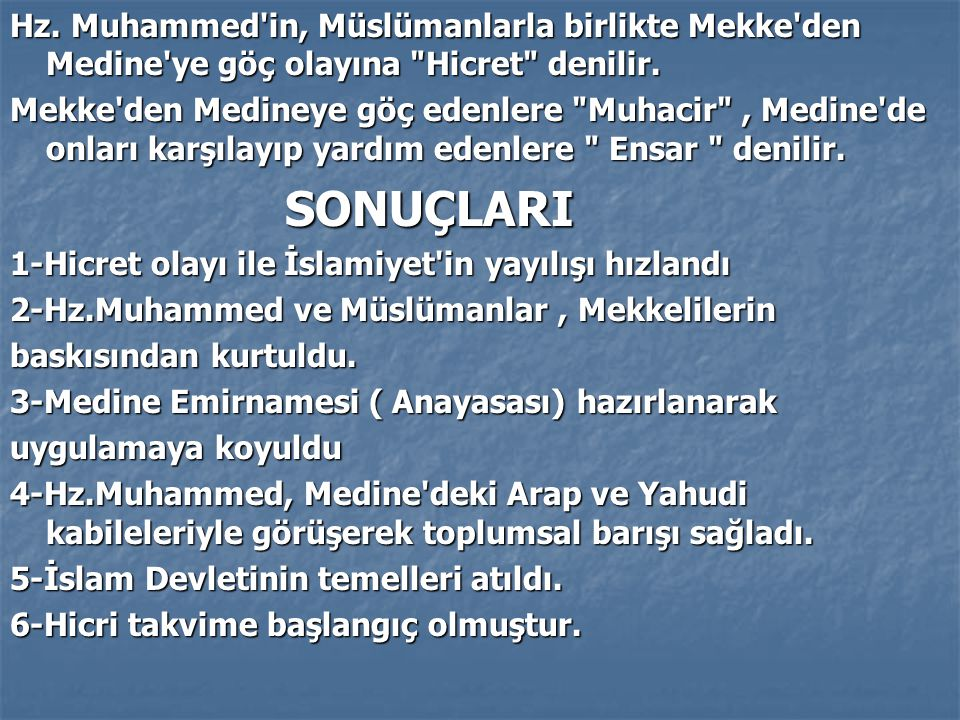 Hz. Muhammed in, Müslümanlarla birlikte Mekke den Medine ye göç olayına Hicret denilir.