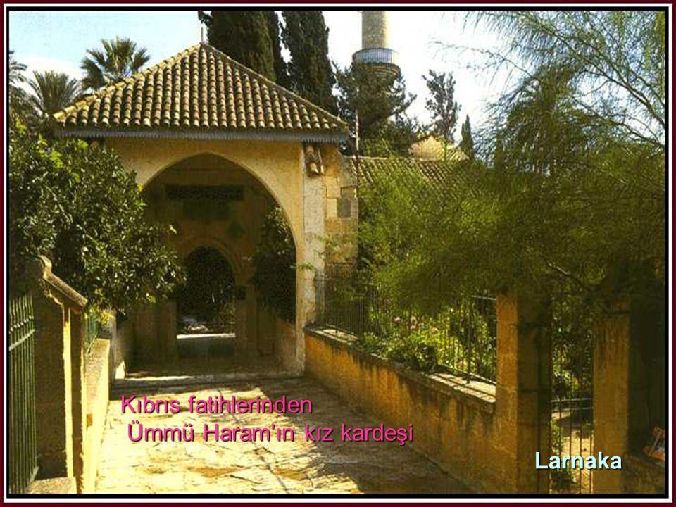 Kıbrıs fatihlerinden Ümmü Haram'ın kız kardeşi Larnaka