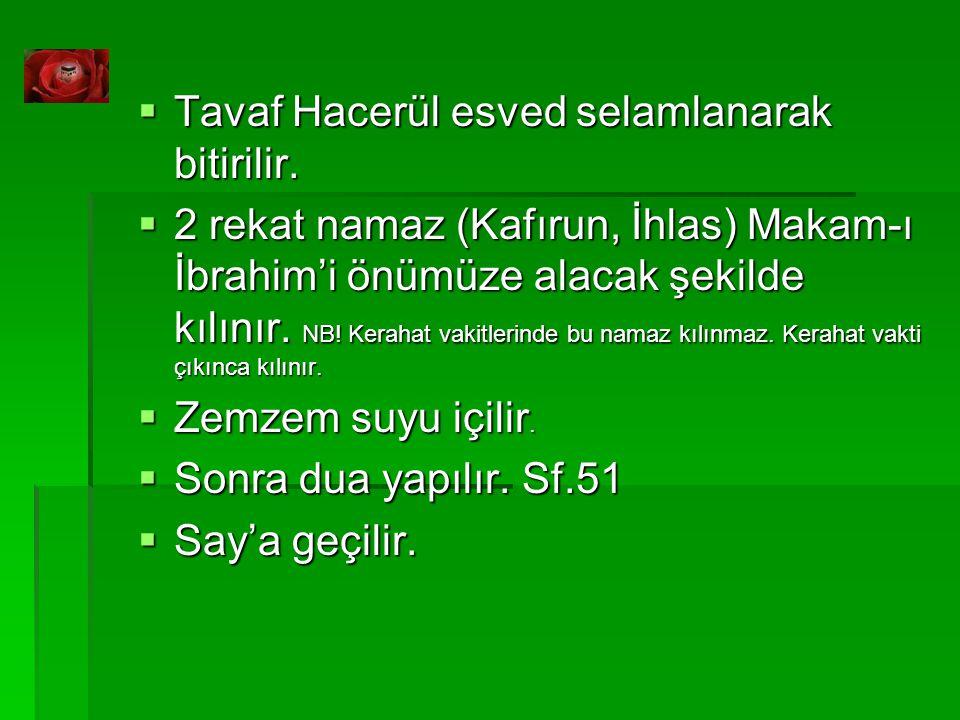 Tavaf Hacerül esved selamlanarak bitirilir.