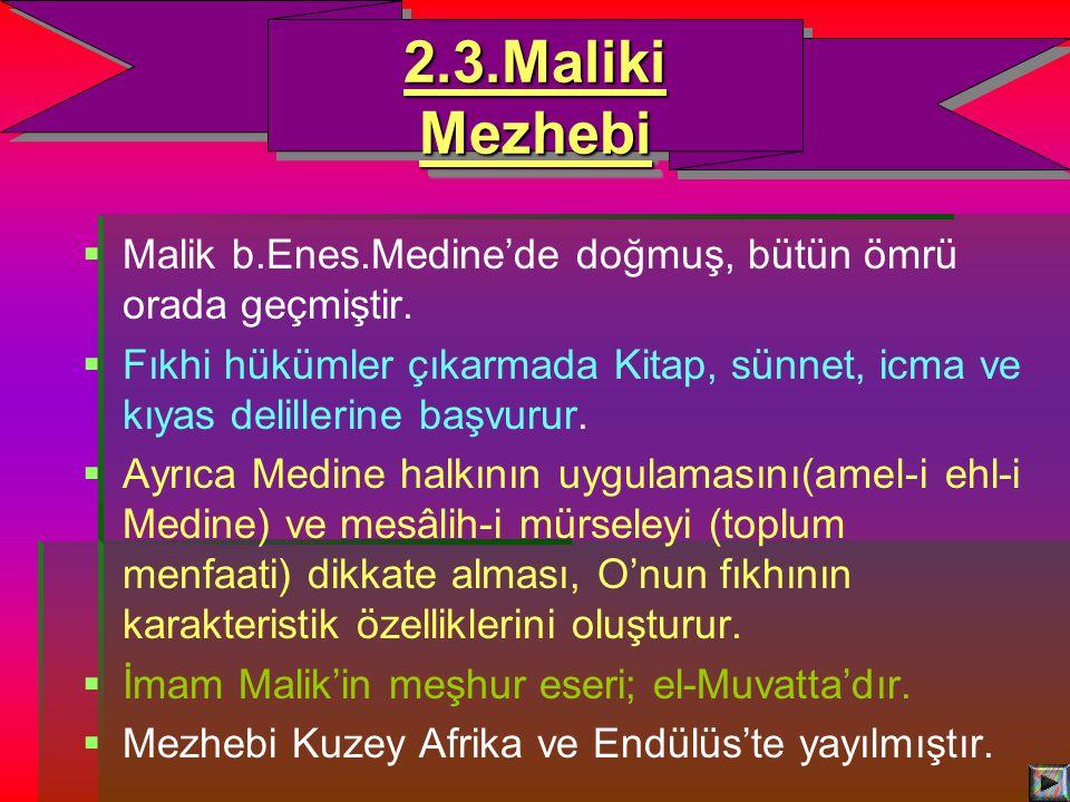 2.3.Maliki Mezhebi Malik b.Enes.Medine'de doğmuş, bütün ömrü orada geçmiştir.