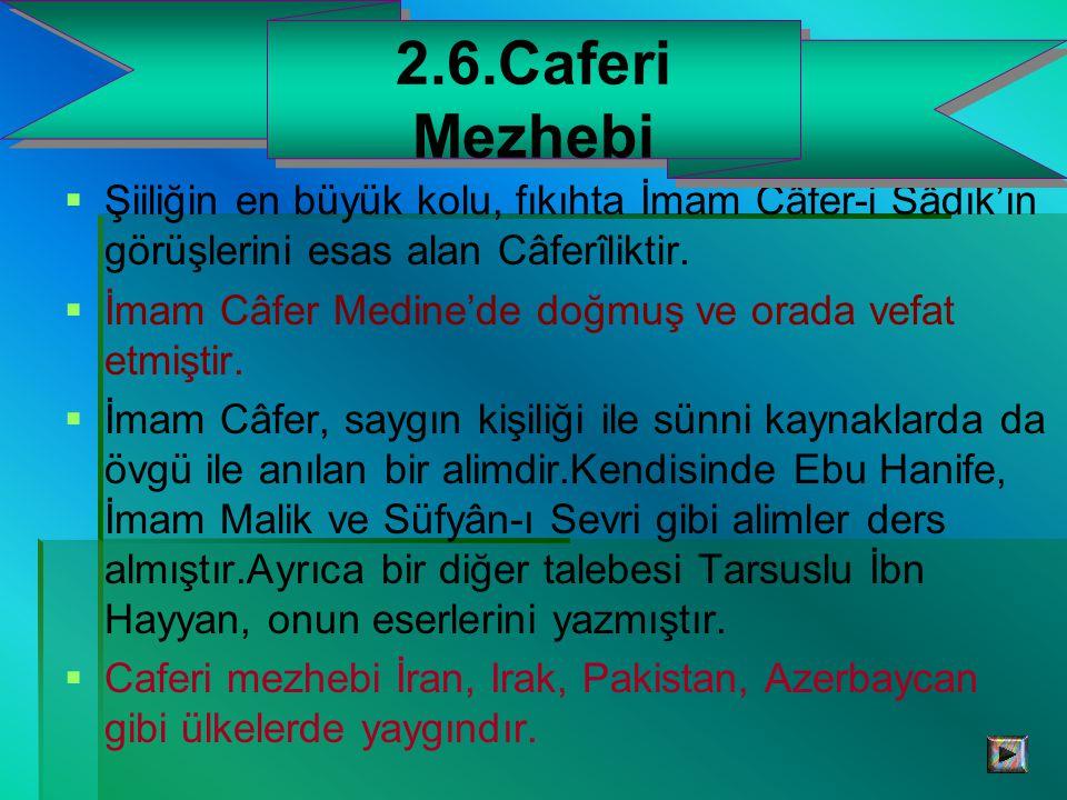 2.6.Caferi Mezhebi Şiiliğin en büyük kolu, fıkıhta İmam Câfer-i Sâdık'ın görüşlerini esas alan Câferîliktir.