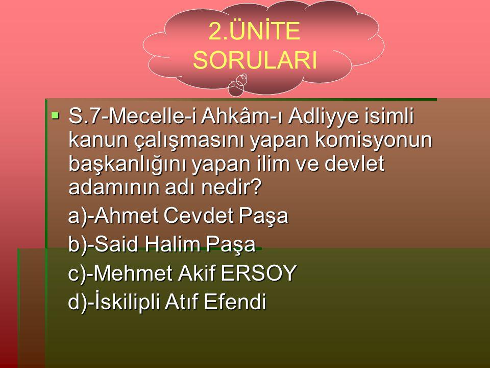2.ÜNİTE SORULARI S.7-Mecelle-i Ahkâm-ı Adliyye isimli kanun çalışmasını yapan komisyonun başkanlığını yapan ilim ve devlet adamının adı nedir
