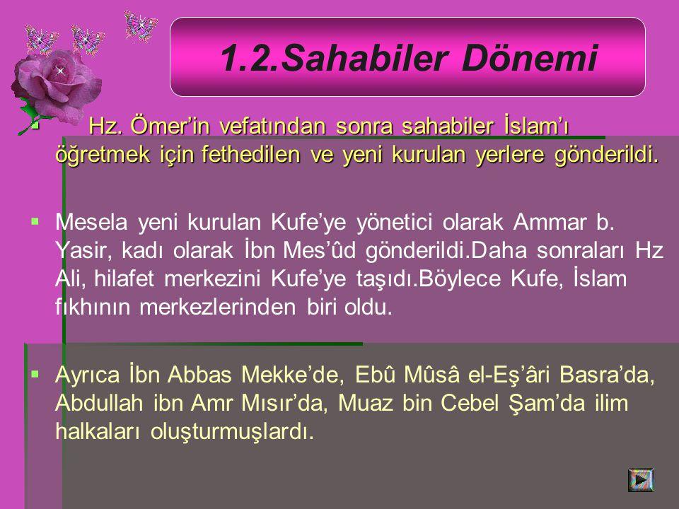 1.2.Sahabiler Dönemi Hz. Ömer'in vefatından sonra sahabiler İslam'ı öğretmek için fethedilen ve yeni kurulan yerlere gönderildi.