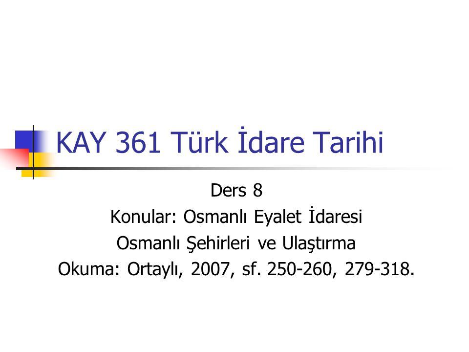 KAY 361 Türk İdare Tarihi Ders 8 Konular: Osmanlı Eyalet İdaresi