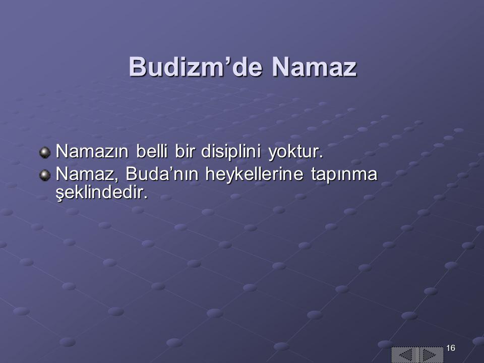 Budizm'de Namaz Namazın belli bir disiplini yoktur.
