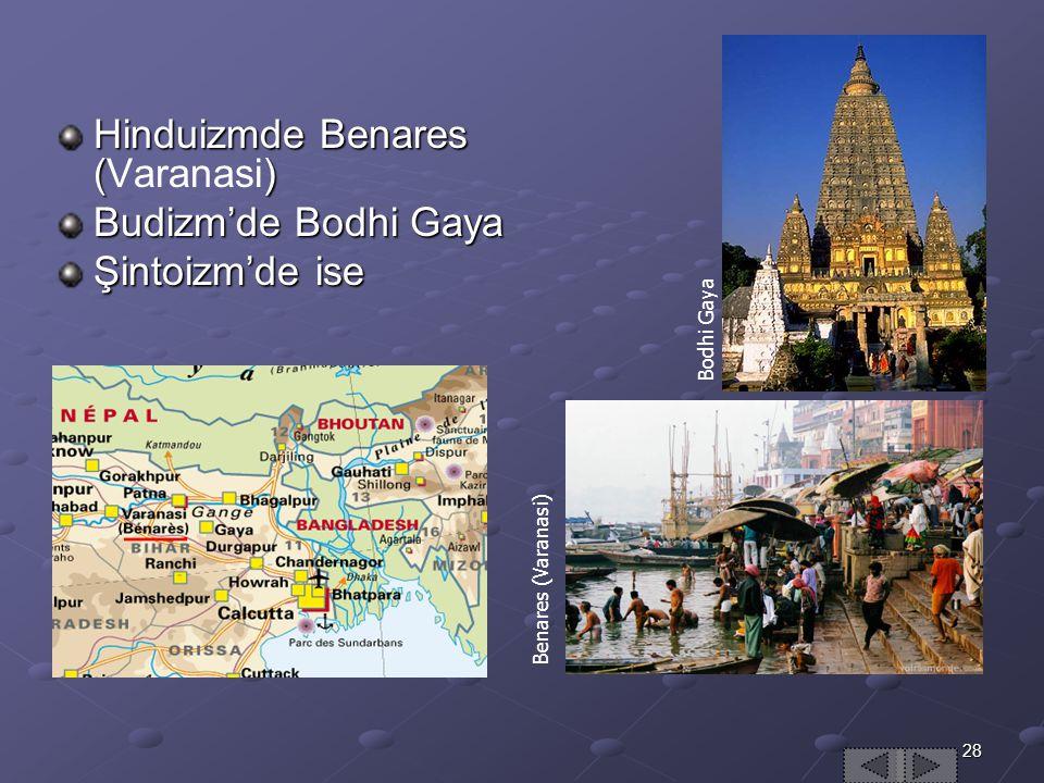 Hinduizmde Benares (Varanasi) Budizm'de Bodhi Gaya Şintoizm'de ise