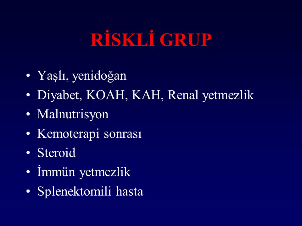 RİSKLİ GRUP Yaşlı, yenidoğan Diyabet, KOAH, KAH, Renal yetmezlik