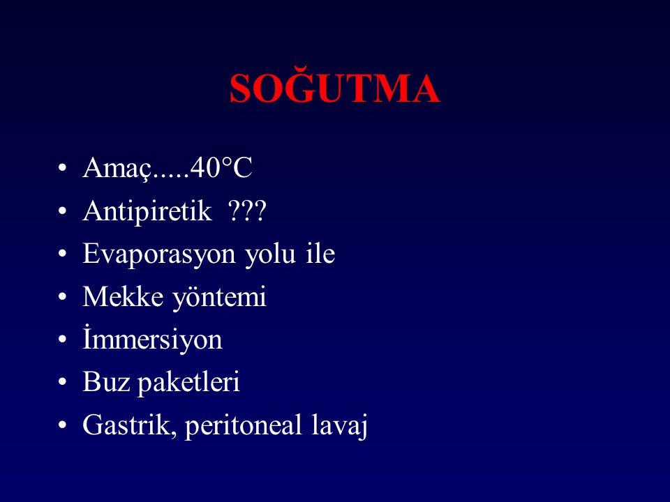 SOĞUTMA Amaç.....40°C Antipiretik Evaporasyon yolu ile