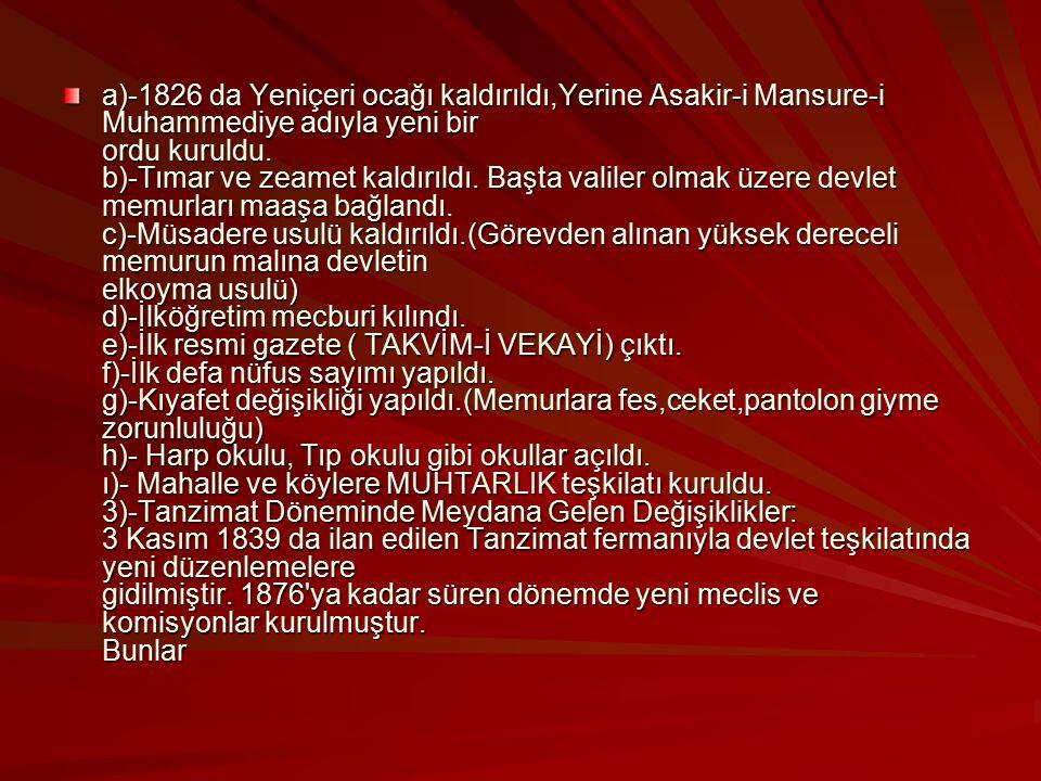 a)-1826 da Yeniçeri ocağı kaldırıldı,Yerine Asakir-i Mansure-i Muhammediye adıyla yeni bir ordu kuruldu.