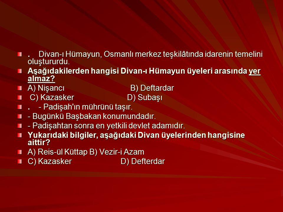 . Divan-ı Hümayun, Osmanlı merkez teşkilâtında idarenin temelini oluştururdu.