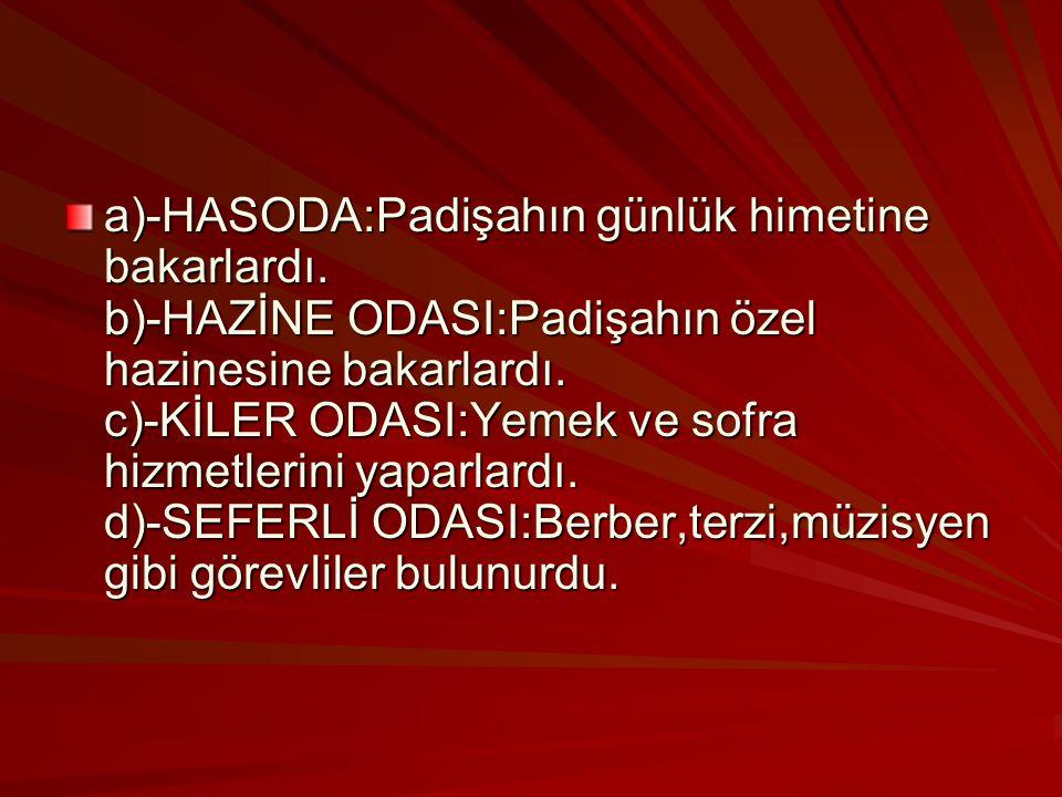 a)-HASODA:Padişahın günlük himetine bakarlardı