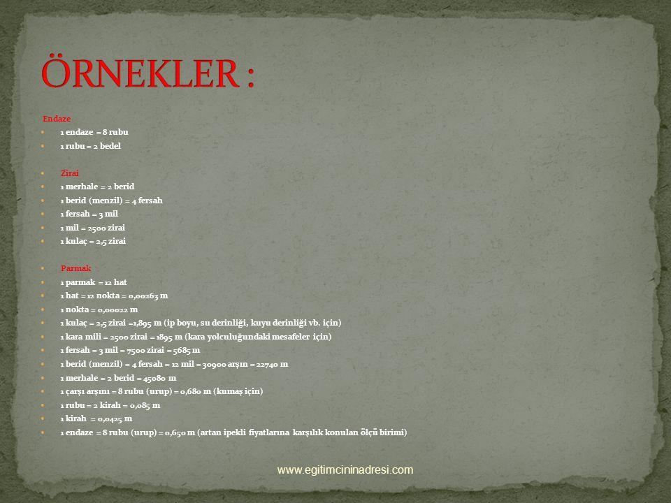 ÖRNEKLER : www.egitimcininadresi.com Endaze 1 endaze = 8 rubu