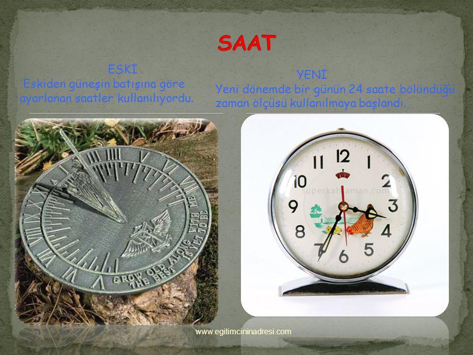 SAAT YENİ. Yeni dönemde bir günün 24 saate bölündüğü zaman ölçüsü kullanılmaya başlandı. ESKİ.