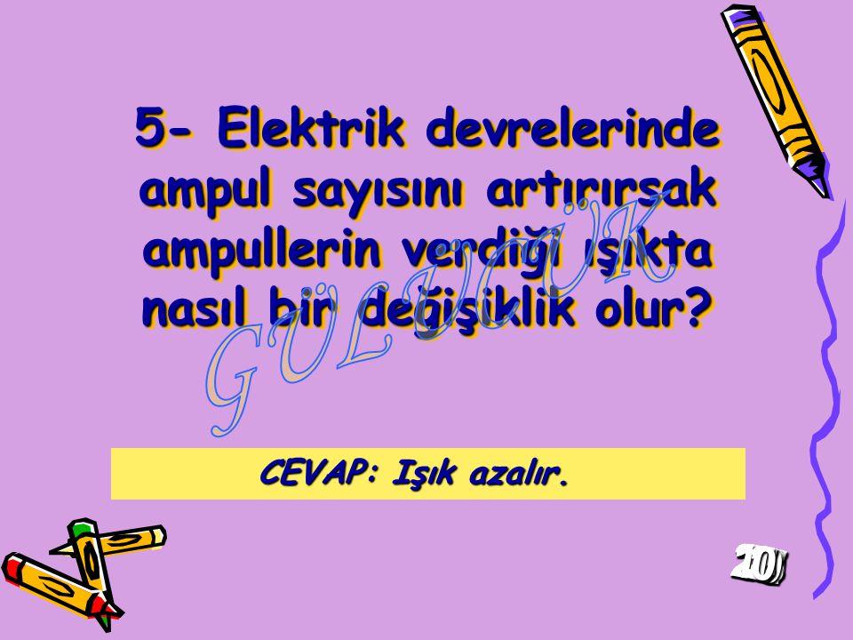5- Elektrik devrelerinde ampul sayısını artırırsak ampullerin verdiği ışıkta nasıl bir değişiklik olur