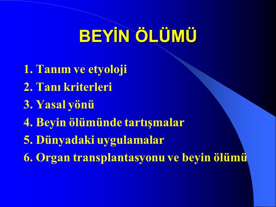 BEYİN ÖLÜMÜ 1. Tanım ve etyoloji 2. Tanı kriterleri 3. Yasal yönü