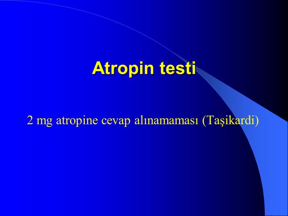 Atropin testi 2 mg atropine cevap alınamaması (Taşikardi)