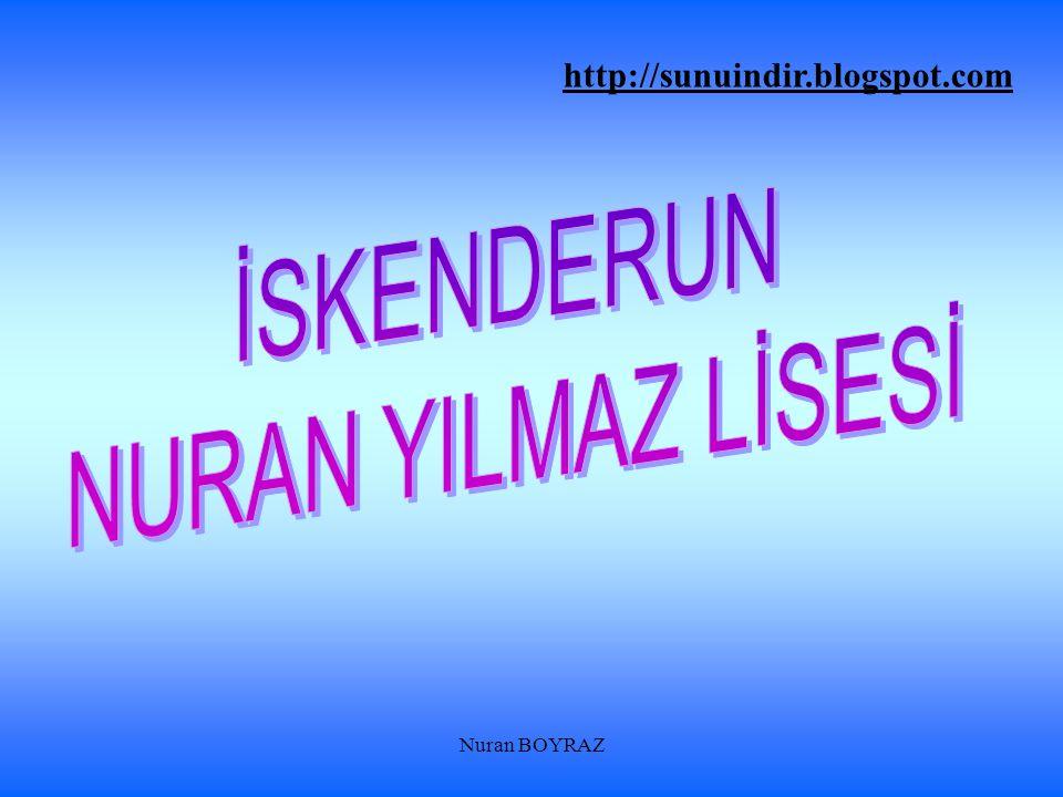 İSKENDERUN NURAN YILMAZ LİSESİ http://sunuindir.blogspot.com