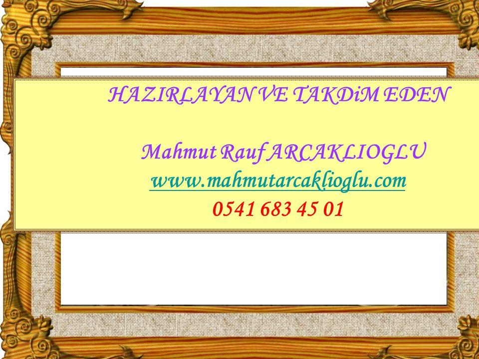 HAZIRLAYAN VE TAKDiM EDEN Mahmut Rauf ARCAKLIOGLU