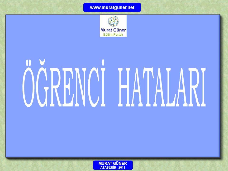 www.muratguner.net ÖĞRENCİ HATALARI MURAT GÜNER ATAŞEHİR- 2011