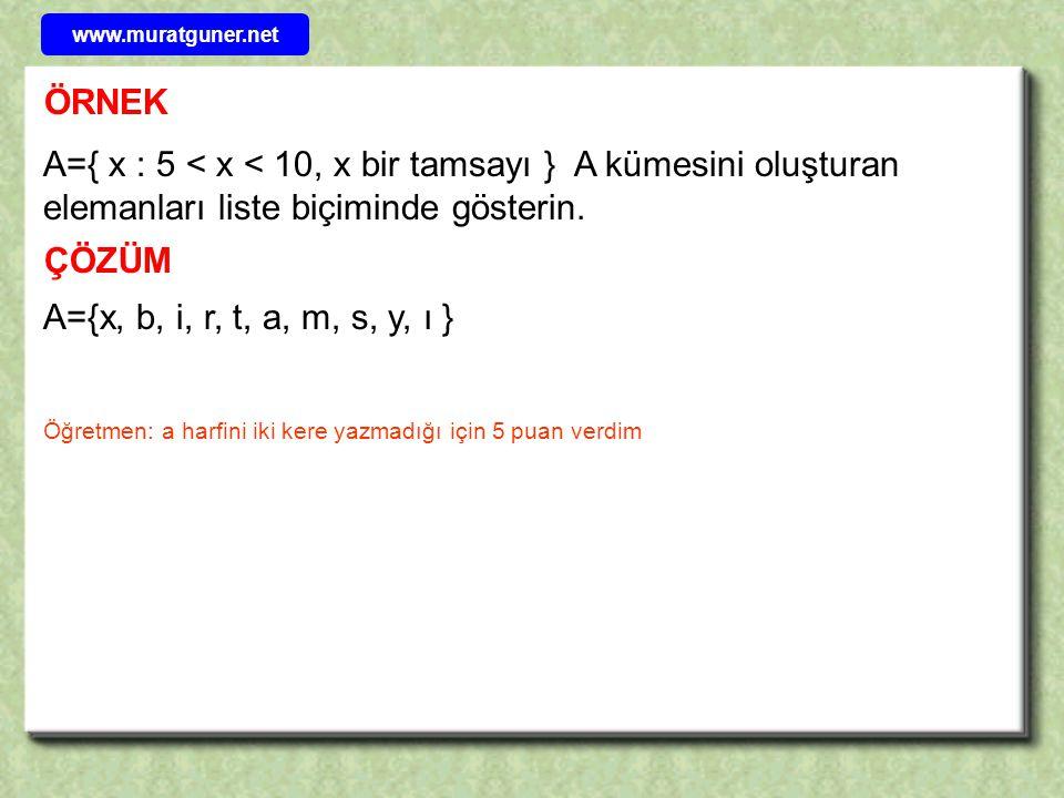 www.muratguner.net ÖRNEK. A={ x : 5 < x < 10, x bir tamsayı } A kümesini oluşturan elemanları liste biçiminde gösterin.