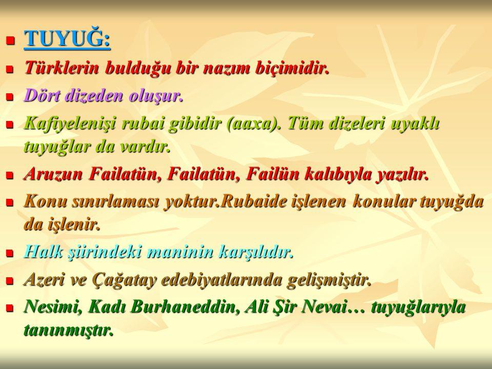TUYUĞ: Türklerin bulduğu bir nazım biçimidir. Dört dizeden oluşur.