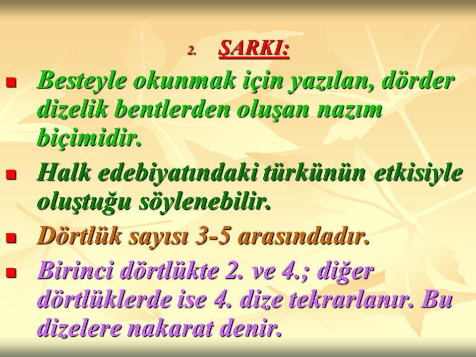 Halk edebiyatındaki türkünün etkisiyle oluştuğu söylenebilir.