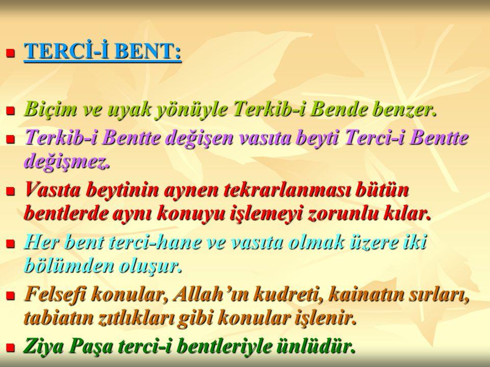 TERCİ-İ BENT: Biçim ve uyak yönüyle Terkib-i Bende benzer. Terkib-i Bentte değişen vasıta beyti Terci-i Bentte değişmez.