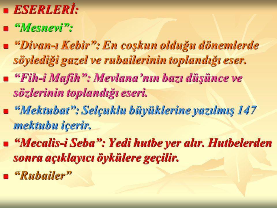 ESERLERİ: Mesnevi : Divan-ı Kebir : En coşkun olduğu dönemlerde söylediği gazel ve rubailerinin toplandığı eser.