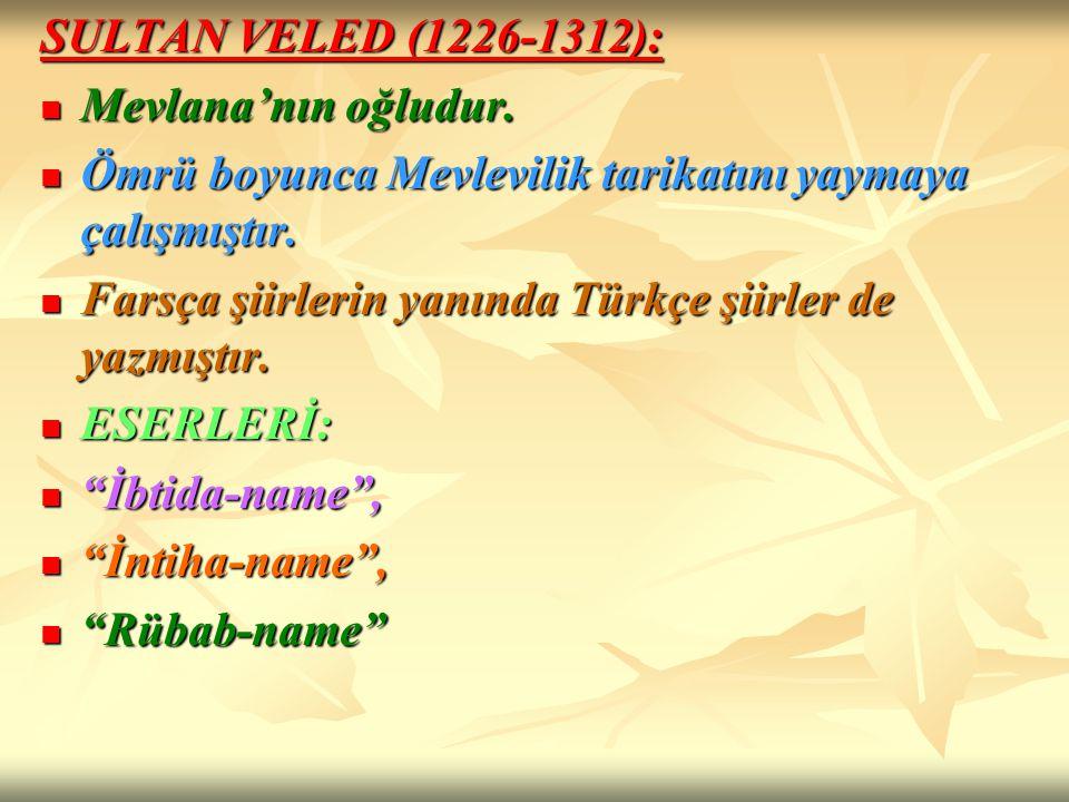 SULTAN VELED (1226-1312): Mevlana'nın oğludur. Ömrü boyunca Mevlevilik tarikatını yaymaya çalışmıştır.