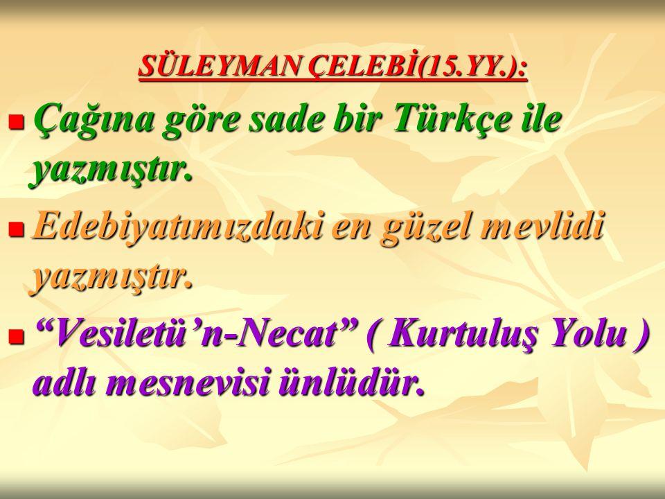 Çağına göre sade bir Türkçe ile yazmıştır.