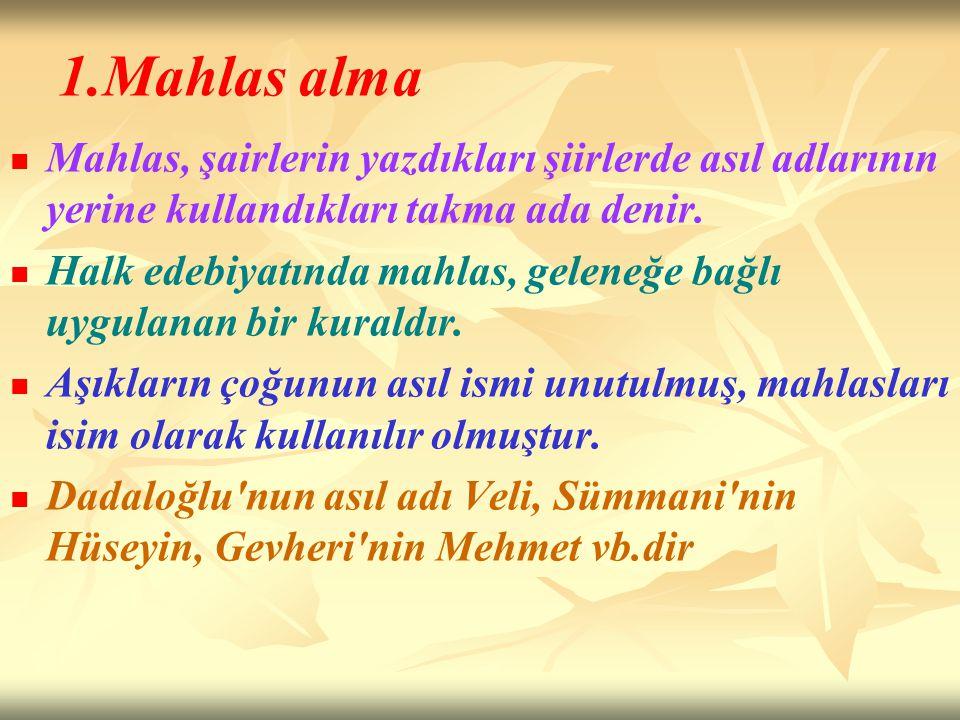 1.Mahlas alma Mahlas, şairlerin yazdıkları şiirlerde asıl adlarının yerine kullandıkları takma ada denir.