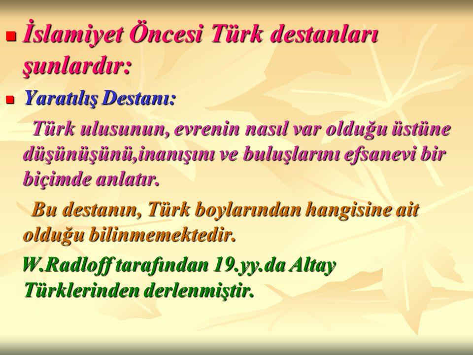 İslamiyet Öncesi Türk destanları şunlardır: