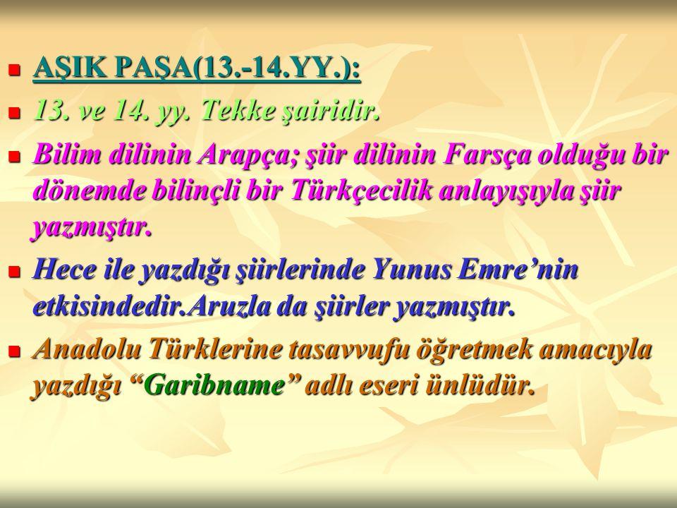 AŞIK PAŞA(13.-14.YY.): 13. ve 14. yy. Tekke şairidir.
