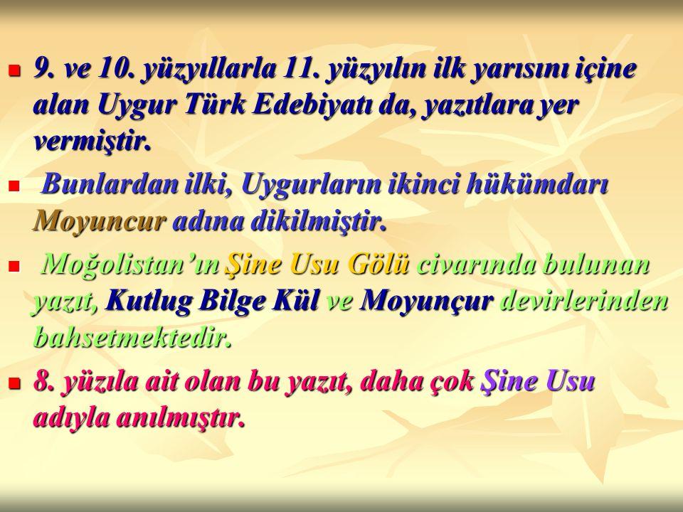 9. ve 10. yüzyıllarla 11. yüzyılın ilk yarısını içine alan Uygur Türk Edebiyatı da, yazıtlara yer vermiştir.