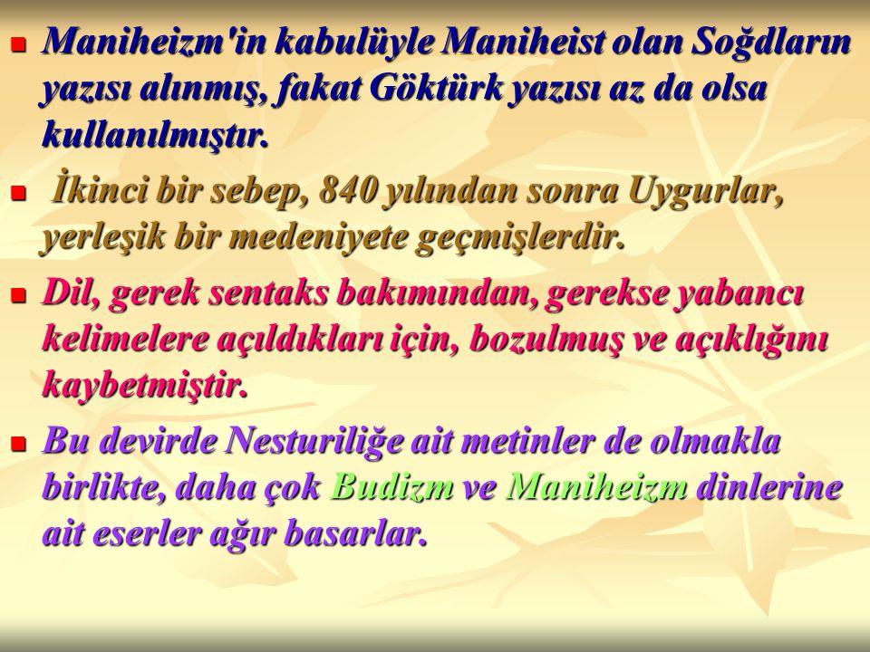 Maniheizm in kabulüyle Maniheist olan Soğdların yazısı alınmış, fakat Göktürk yazısı az da olsa kullanılmıştır.