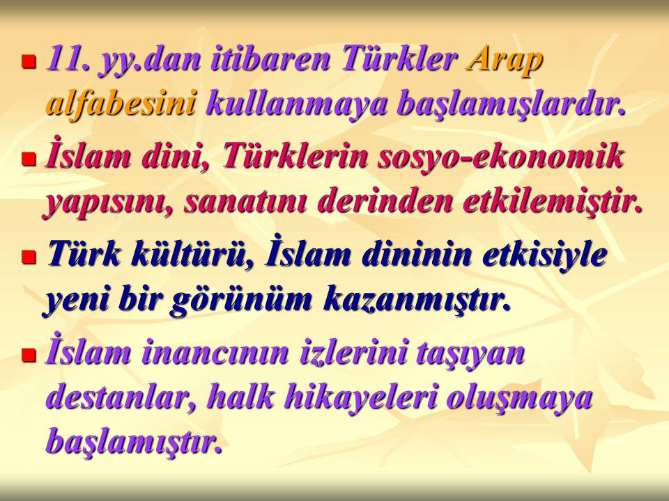 11. yy.dan itibaren Türkler Arap alfabesini kullanmaya başlamışlardır.