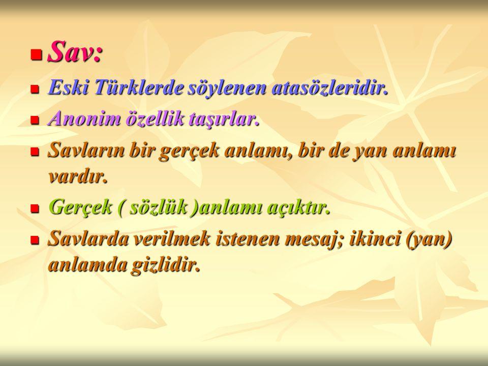 Sav: Eski Türklerde söylenen atasözleridir. Anonim özellik taşırlar.