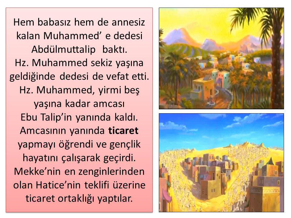 Hem babasız hem de annesiz kalan Muhammed' e dedesi Abdülmuttalip baktı.