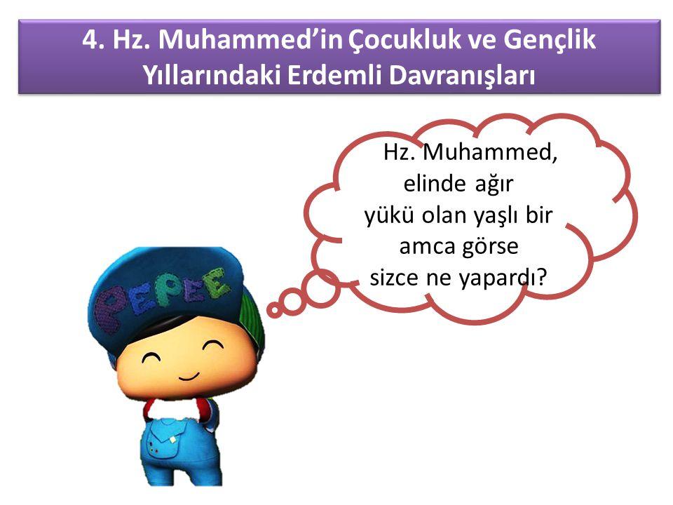 4. Hz. Muhammed'in Çocukluk ve Gençlik Yıllarındaki Erdemli Davranışları